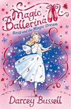 Rosa and the Magic Dream (Magic Ballerina, Book 11) by Darcey Bussell