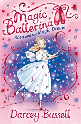 Book Rosa and the Magic Dream (Magic Ballerina, Book 11) by Darcey Bussell