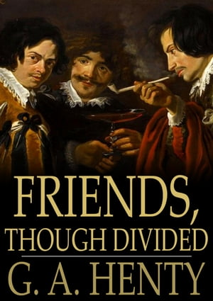 Friends, Though Divided: A Tale of the Civil War by G. A. Henty