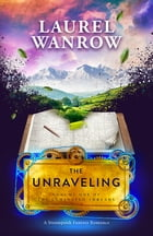 The Unraveling, Volume One of the Luminated Threads by Laurel Wanrow