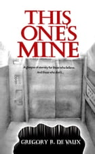 This One's Mine: A True Story by Gregory R. DeVaux