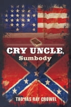 Cry Uncle, Sumbody by Thomas Ray Crowel