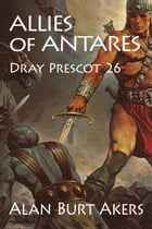 Allies of Antares: Dray Prescot 26 by Alan Burt Akers