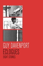 Eclogues: Eight Stories by Guy Davenport