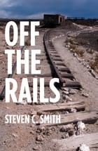 Off The Rails: Excerpts From My Life by Steven Smith