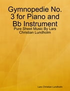 Gymnopedie No. 3 for Piano and Bb Instrument - Pure Sheet Music By Lars Christian Lundholm by Lars Christian Lundholm