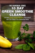 10 Day Green Smoothie Cleanse: 50 New Sleep Helper Recipes Revealed! Get The Sleep You Deserved Now c8c2bf9f-91cb-4aea-bff0-f57ae82d6ab3