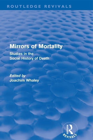 Mirrors of Mortality (Routledge Revivals) Social Studies in the History of Death