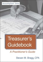 Treasurer's Guidebook: A Practitioner's Guide by Steven Bragg