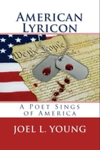 American Lyricon: A Poet Sings of America by Joel L. Young