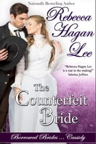 The Counterfeit Bride by Rebecca Hagan Lee