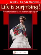 Life is Surprising!: Five short stories for learners of English by I Talk You Talk Press