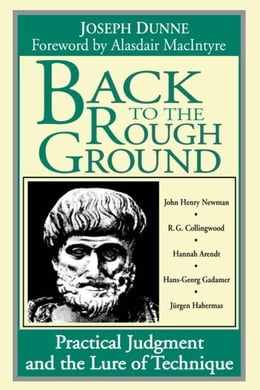 Book Back to the Rough Ground: Practical Judgment and the Lure of Technique by Dunne, Joseph