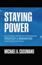 Staying Power: Six Enduring Principles for Managing Strategy and Innovation in an Uncertain World…