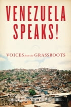 Venezuela Speaks!: Voices from the Grassroots by Carlos Martinez
