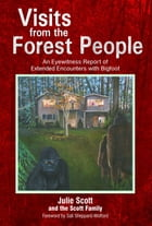 Visits from the Forest People: An Eyewitness Report of Extended Encounters with Bigfoot by Julie Scott