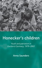 Honeckers Children: Youth and patriotism in East(ern) Germany, 1979-2002