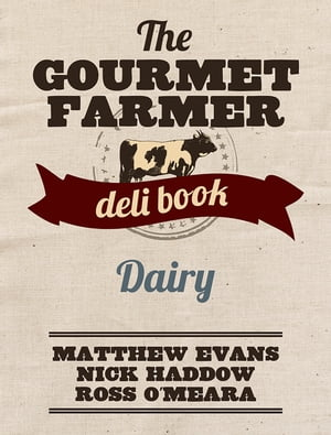 The Gourmet Farmer Deli Book: Dairy