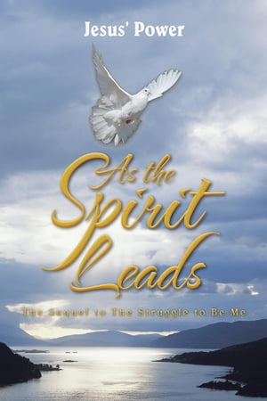 As the Spirit Leads: The Sequel to the Struggle to Be Me