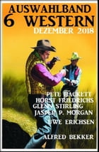 Auswahlband 6 Western Dezember 2018 by Alfred Bekker