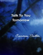 Talk to You Tomorrow by Cameron Sadler