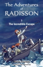 The Adventures of Radisson 3, The Incredible Escape by Martin Fournier