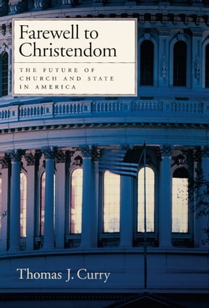 Farewell to Christendom The Future of Church and State in America