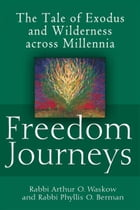 Freedom Journeys: The Tale of Exodus and Wilderness across Millennia by Rabbi Arthur O. Waskow, Rabbi Phyllis O. Berman