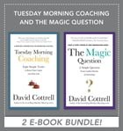 Tuesday Morning Coaching and The Magic Question (EBOOK BUNDLE) by David Cottrell