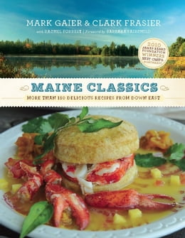 Book Maine Classics: More than 150 Delicious Recipes from Down East by Mark Gaier