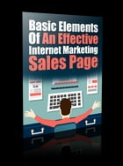 Basic Elements of an Effective Internet Marketing Sales Page by Anonymous