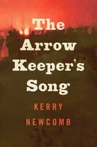 The Arrow Keeper's Song by Kerry Newcomb