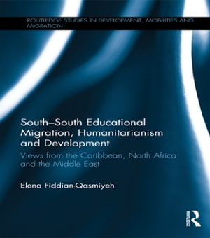 South?South Educational Migration,  Humanitarianism and Development Views from the Caribbean,  North Africa and the Middle East