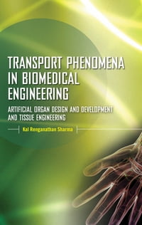 Transport Phenomena in Biomedical Engineering: Artifical organ Design and Development, and Tissue…