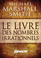 Le Livre des nombres irrationnels by Michael Marshall Smith