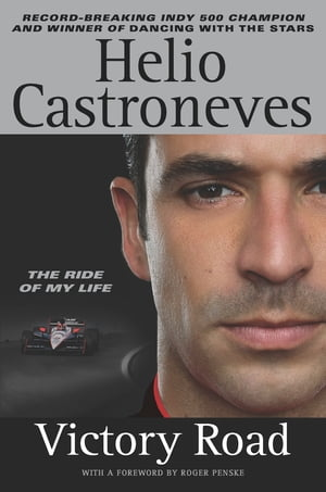 Victory Road: The Ride of My Life by Helio Castroneves