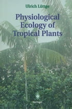 Physiological Ecology of Tropical Plants by Ulrich Lüttge