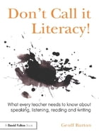 Don't Call it Literacy!: What every teacher needs to know about speaking, listening, reading and…