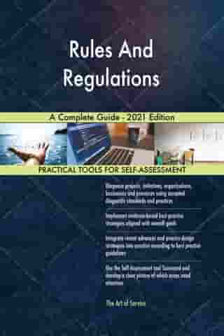 Rules And Regulations A Complete Guide - 2021 Edition by Gerardus Blokdyk