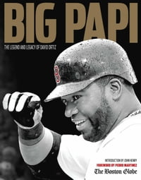 Big Papi: The Legend and Legacy of David Ortiz