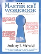 The Master Key Workbook: A complete method of self-mastery and goal attainment based on The Master Key System, the legendary  by Anthony R. Michalski
