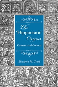 The 'Hippocratic' Corpus: Content and Context