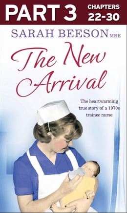 Book The New Arrival: Part 3 of 3: The Heartwarming True Story of a 1970s Trainee Nurse by Sarah Beeson