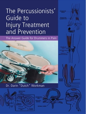 The Percussionists' Guide to Injury Treatment and Prevention The Answer Guide to Drummers in Pain