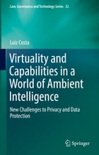 Virtuality and Capabilities in a World of Ambient Intelligence: New Challenges to Privacy and Data Protection by Luiz Costa