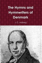 The Hymns and Hymnwriters of Denmark by J. C. Aaberg