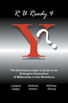 R U Ready 4 Y?: The Business Leader's Guide to an Emergent Generation of Millennials in the Workforce by Anthony Horton