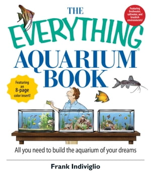 The Everything Aquarium Book All You Need to Build the Acquarium of Your Dreams
