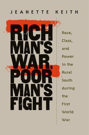 Rich Man's War,  Poor Man's Fight Race,  Class,  and Power in the Rural South during the First World War