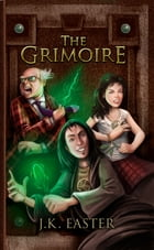 The Grimoire by J K Easter
